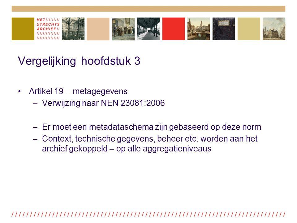 Vergelijking hoofdstuk 3 Artikel 19 – metagegevens –Verwijzing naar NEN 23081:2006 –Er moet een metadataschema zijn gebaseerd op deze norm –Context, t