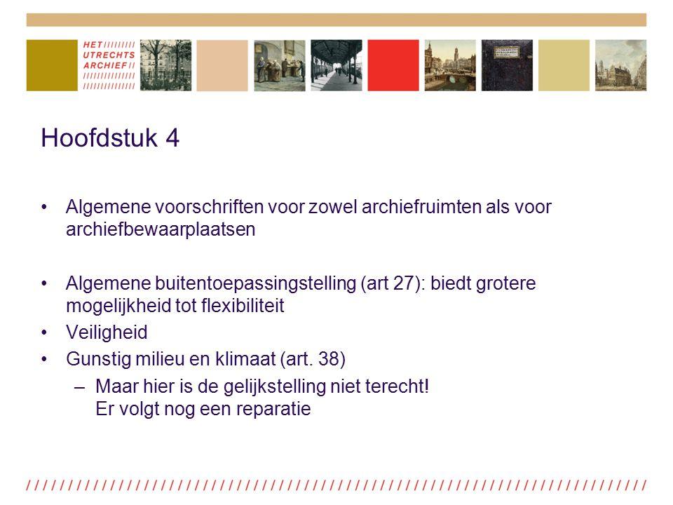 Hoofdstuk 4 Algemene voorschriften voor zowel archiefruimten als voor archiefbewaarplaatsen Algemene buitentoepassingstelling (art 27): biedt grotere