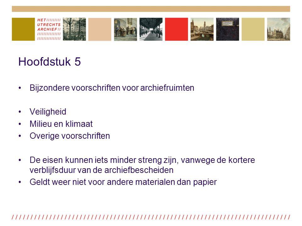Hoofdstuk 5 Bijzondere voorschriften voor archiefruimten Veiligheid Milieu en klimaat Overige voorschriften De eisen kunnen iets minder streng zijn, v