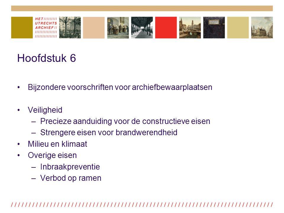 Hoofdstuk 6 Bijzondere voorschriften voor archiefbewaarplaatsen Veiligheid –Precieze aanduiding voor de constructieve eisen –Strengere eisen voor bran