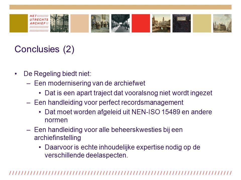 Conclusies (2) De Regeling biedt niet: –Een modernisering van de archiefwet Dat is een apart traject dat vooralsnog niet wordt ingezet –Een handleidin