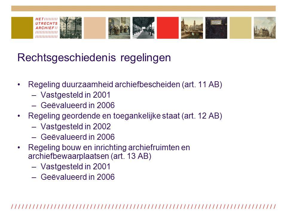 Rechtsgeschiedenis regelingen Regeling duurzaamheid archiefbescheiden (art. 11 AB) –Vastgesteld in 2001 –Geëvalueerd in 2006 Regeling geordende en toe