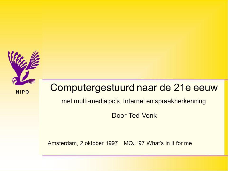 Computergestuurd naar de 21ste eeuw  2 oktober 1997  MOJ'97 Amsterdam  n i p on i p o Agenda 1Computer-gestuurd enquêteren in verleden, heden en (nabije) toekomst 2Overzicht huidige mogelijkheden computergestuurd enquêteren met multi-media PC's 3Nieuwe vormen van dataverzameling  Internet  Spraakherkenning