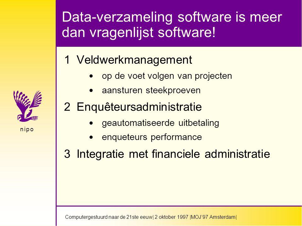 Computergestuurd naar de 21ste eeuw| 2 oktober 1997 |MOJ'97 Amsterdam| n i p on i p o Data-verzameling software is meer dan vragenlijst software.