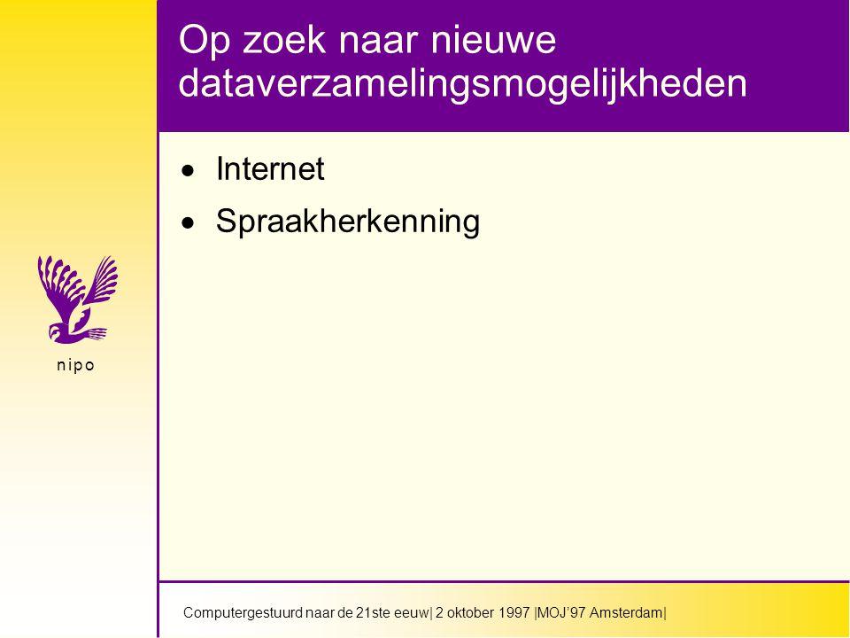 Computergestuurd naar de 21ste eeuw| 2 oktober 1997 |MOJ'97 Amsterdam| n i p on i p o Op zoek naar nieuwe dataverzamelingsmogelijkheden  Internet  Spraakherkenning