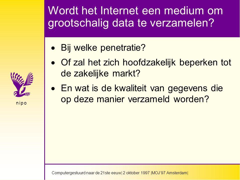 Computergestuurd naar de 21ste eeuw| 2 oktober 1997 |MOJ'97 Amsterdam| n i p on i p o Wordt het Internet een medium om grootschalig data te verzamelen.