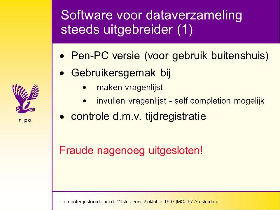 Computergestuurd naar de 21ste eeuw  2 oktober 1997  MOJ'97 Amsterdam  n i p on i p o Voordelen bij dataverzameling  vragen worden altijd op identieke wijze gesteld  antwoorden worden altijd op zelfde wijze geinterpreteerd (geen bias)  het is computergestuurd