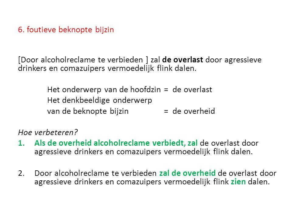 6. foutieve beknopte bijzin [Door alcoholreclame te verbieden ] zal de overlast door agressieve drinkers en comazuipers vermoedelijk flink dalen. Het