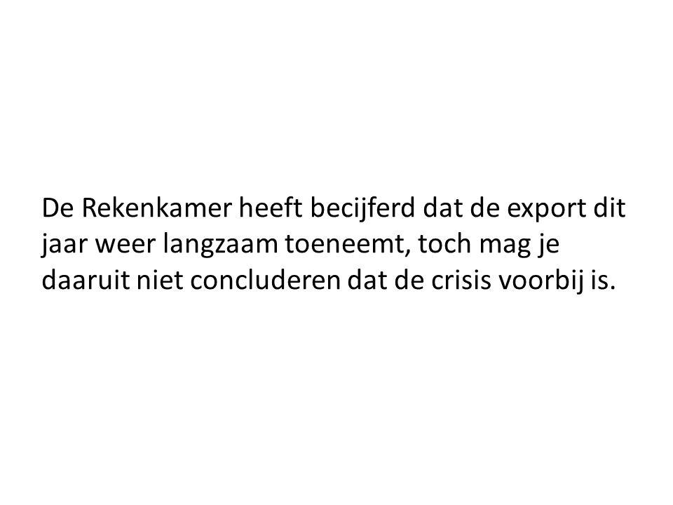 De Rekenkamer heeft becijferd dat de export dit jaar weer langzaam toeneemt, toch mag je daaruit niet concluderen dat de crisis voorbij is.