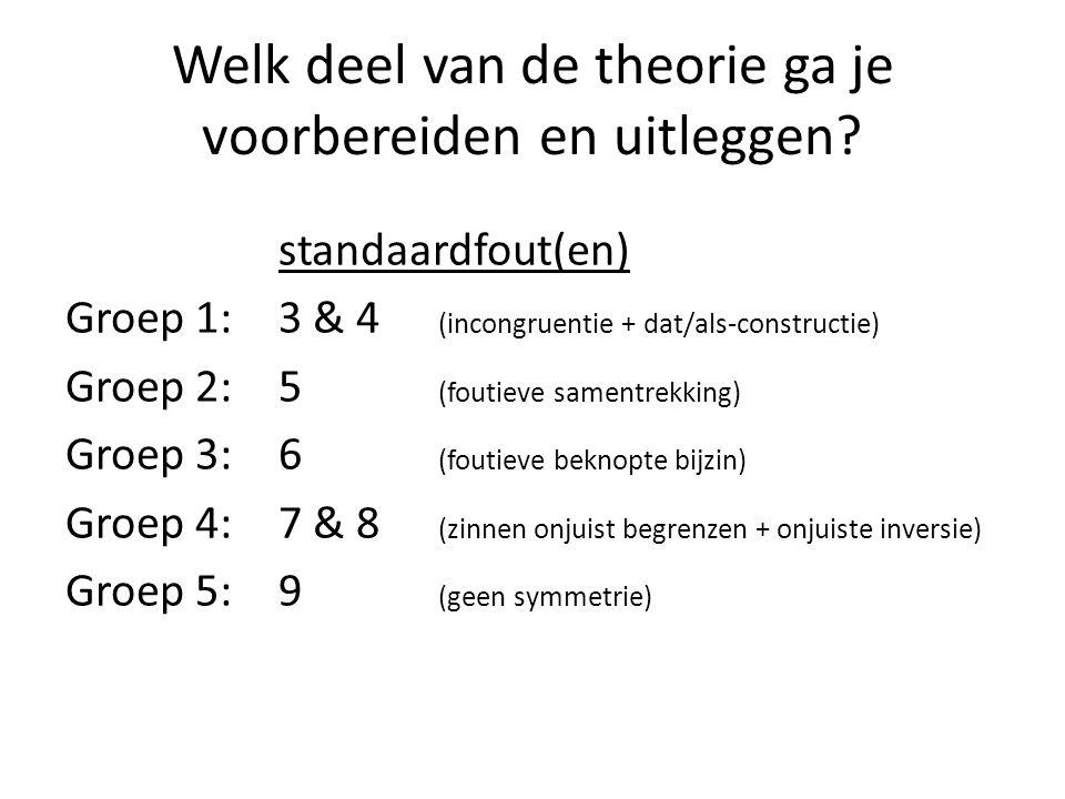 Welk deel van de theorie ga je voorbereiden en uitleggen? standaardfout(en) Groep 1: 3 & 4 (incongruentie + dat/als-constructie) Groep 2:5 (foutieve s