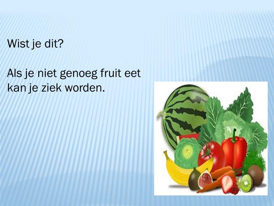 Wist je dit Als je niet genoeg fruit eet kan je ziek worden.