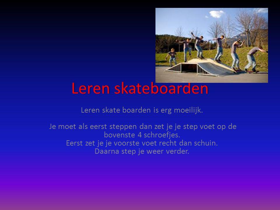 De hoofdstukken 1.Leren skateboarden. 2.De onderdelen. 3.Hoe skateboarden is ontstaan. 4.De experts 5.De olie 6.Skate bloopers 7.Beroemde skaters 8.Kl