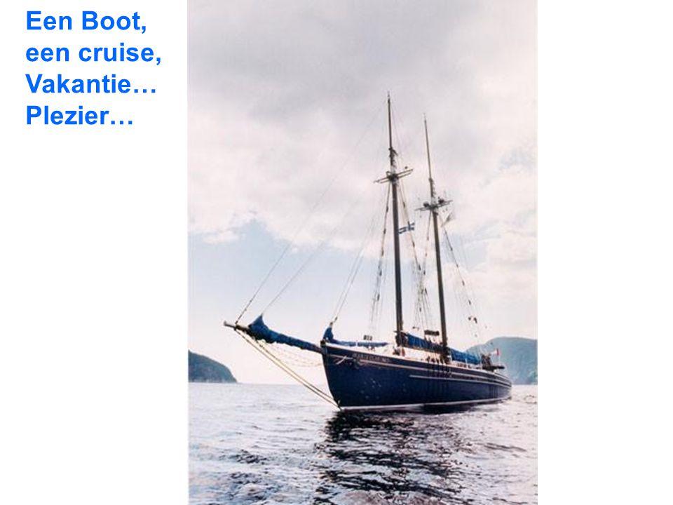 Een Boot, een cruise, Vakantie… Plezier…