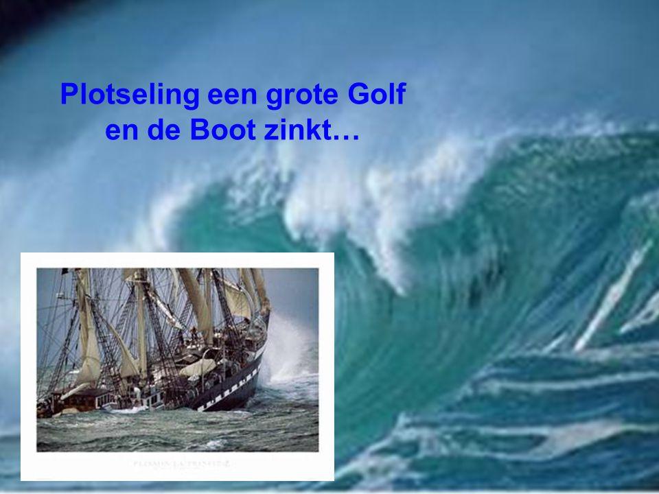 Plotseling een grote Golf en de Boot zinkt…