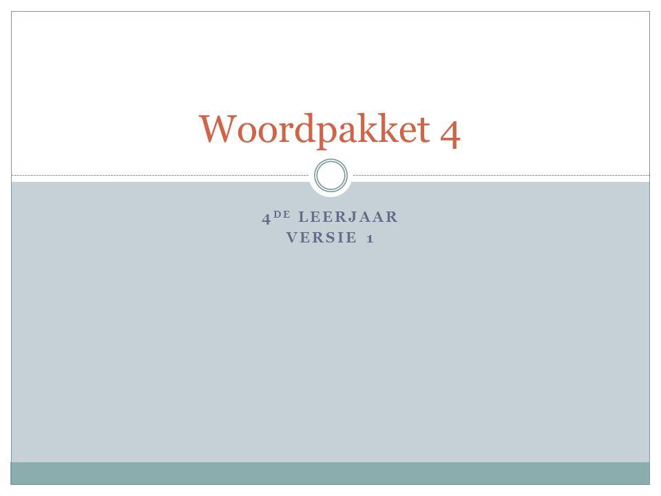 4 DE LEERJAAR VERSIE 1 Woordpakket 4