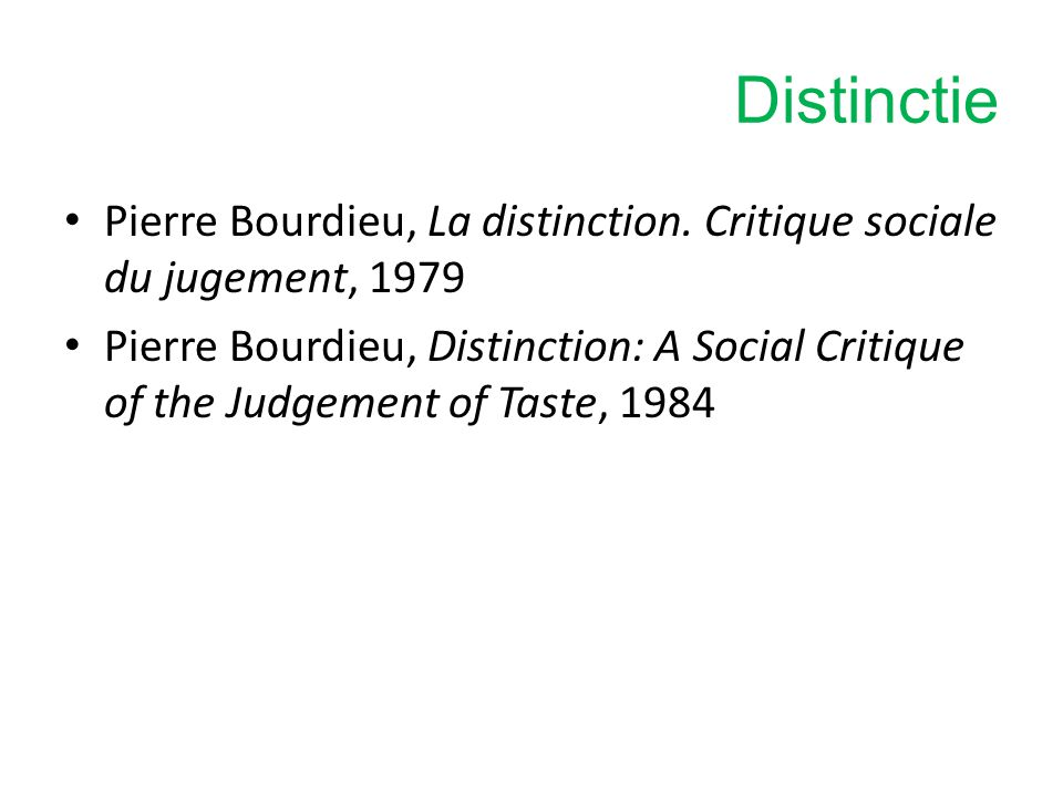 Distinctie Pierre Bourdieu, La distinction. Critique sociale du jugement, 1979 Pierre Bourdieu, Distinction: A Social Critique of the Judgement of Tas