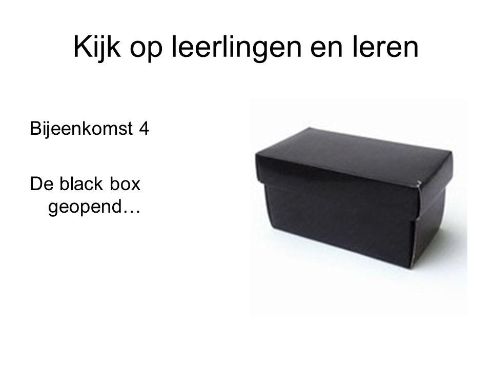 Kijk op leerlingen en leren Bijeenkomst 4 De black box geopend…