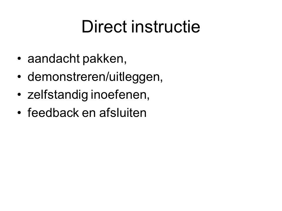 Direct instructie aandacht pakken, demonstreren/uitleggen, zelfstandig inoefenen, feedback en afsluiten