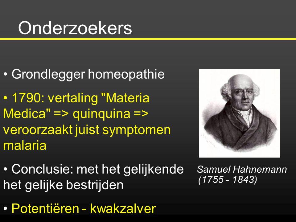 Onderzoekers Samuel Hahnemann (1755 - 1843) Grondlegger homeopathie 1790: vertaling