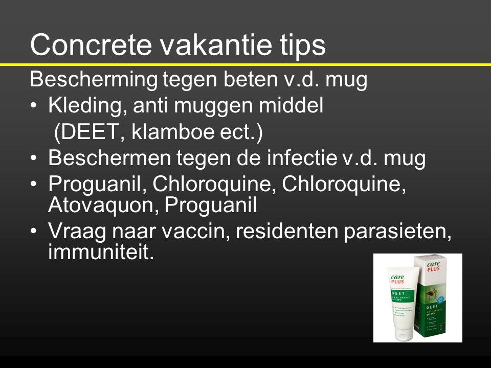 Concrete vakantie tips Bescherming tegen beten v.d. mug Kleding, anti muggen middel (DEET, klamboe ect.) Beschermen tegen de infectie v.d. mug Proguan