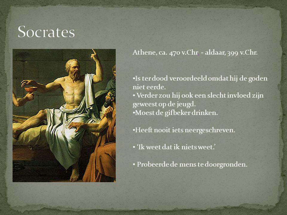 Athene, ca. 470 v.Chr. - aldaar, 399 v.Chr.. Is ter dood veroordeeld omdat hij de goden niet eerde. Verder zou hij ook een slecht invloed zijn geweest