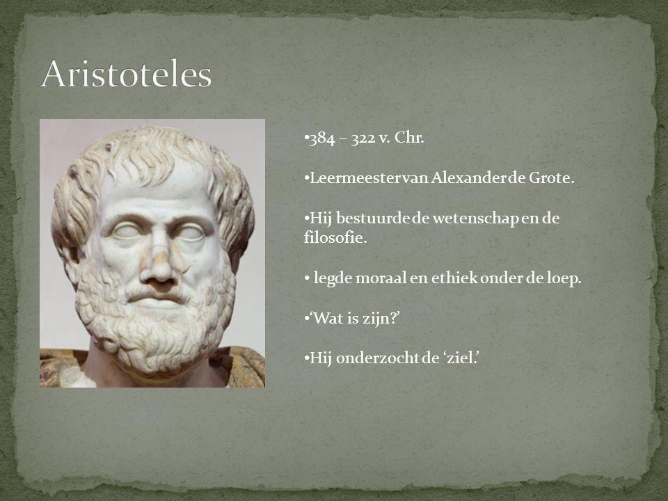 384 – 322 v. Chr. Leermeester van Alexander de Grote. Hij bestuurde de wetenschap en de filosofie. legde moraal en ethiek onder de loep. 'Wat is zijn?