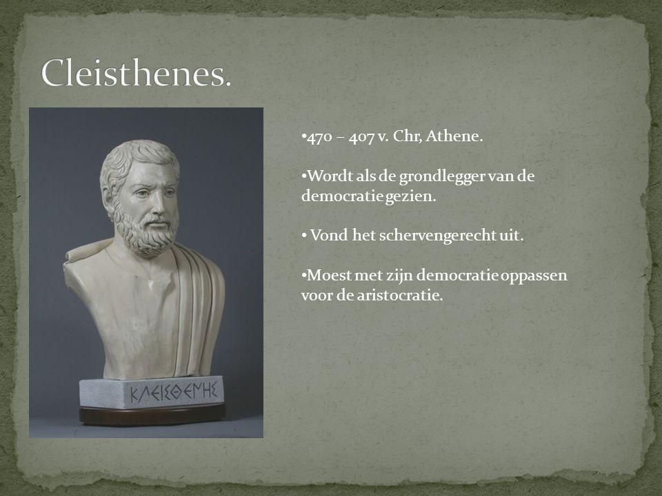 470 – 407 v. Chr, Athene. Wordt als de grondlegger van de democratie gezien. Vond het schervengerecht uit. Moest met zijn democratie oppassen voor de