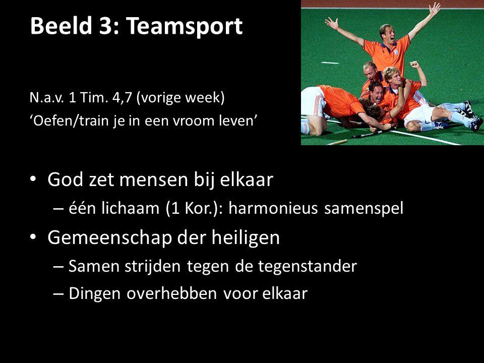 Beeld 3: Teamsport N.a.v. 1 Tim. 4,7 (vorige week) 'Oefen/train je in een vroom leven' God zet mensen bij elkaar – één lichaam (1 Kor.): harmonieus sa