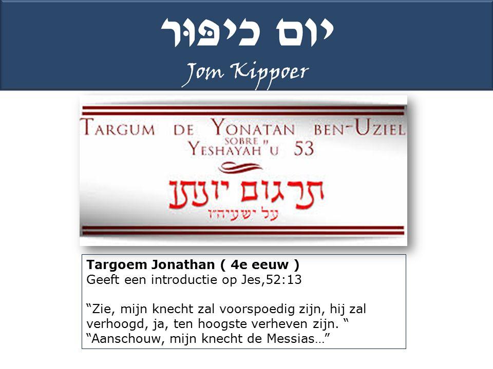 Targoem Jonathan ( 4e eeuw ) Geeft een introductie op Jes,52:13 Zie, mijn knecht zal voorspoedig zijn, hij zal verhoogd, ja, ten hoogste verheven zijn.