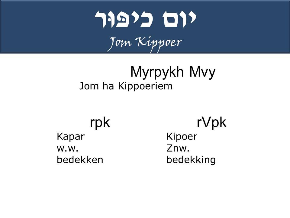 Myrpykh Mvy Jom ha Kippoeriem rpk Kapar w.w. bedekken rVpk Kipoer Znw. bedekking