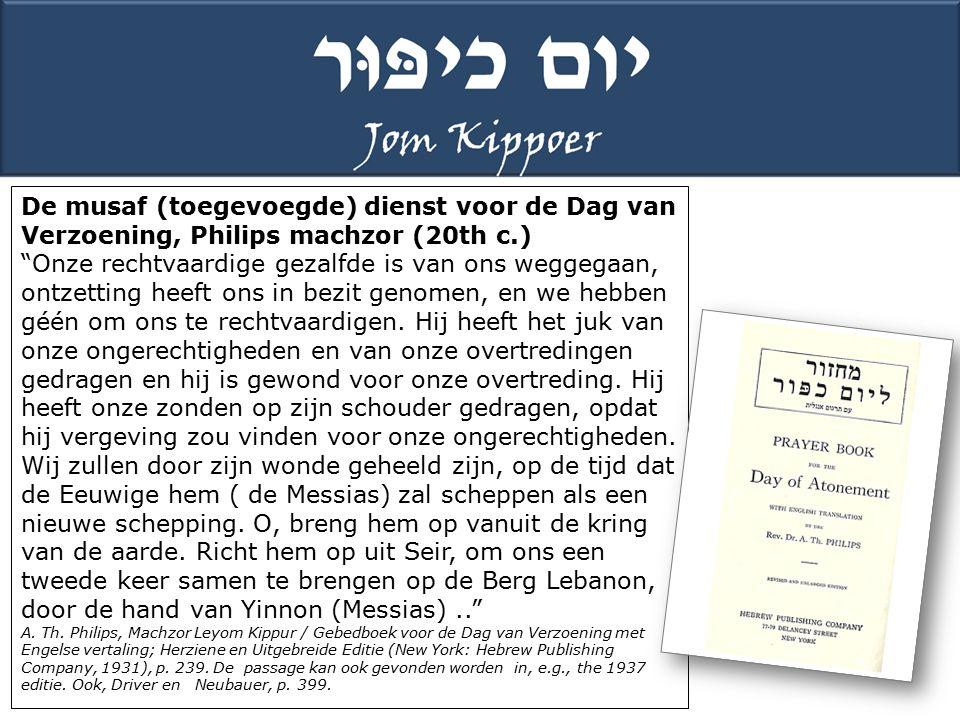 De musaf (toegevoegde) dienst voor de Dag van Verzoening, Philips machzor (20th c.) Onze rechtvaardige gezalfde is van ons weggegaan, ontzetting heeft ons in bezit genomen, en we hebben géén om ons te rechtvaardigen.