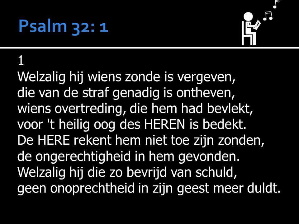 1 Welzalig hij wiens zonde is vergeven, die van de straf genadig is ontheven, wiens overtreding, die hem had bevlekt, voor 't heilig oog des HEREN is