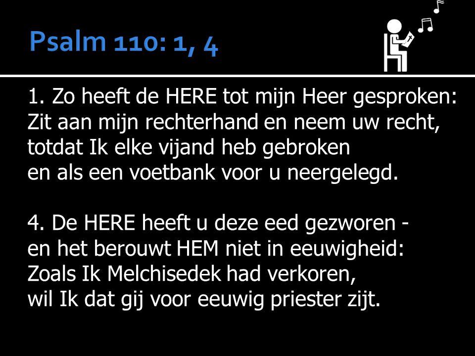 1. Zo heeft de HERE tot mijn Heer gesproken: Zit aan mijn rechterhand en neem uw recht, totdat Ik elke vijand heb gebroken en als een voetbank voor u
