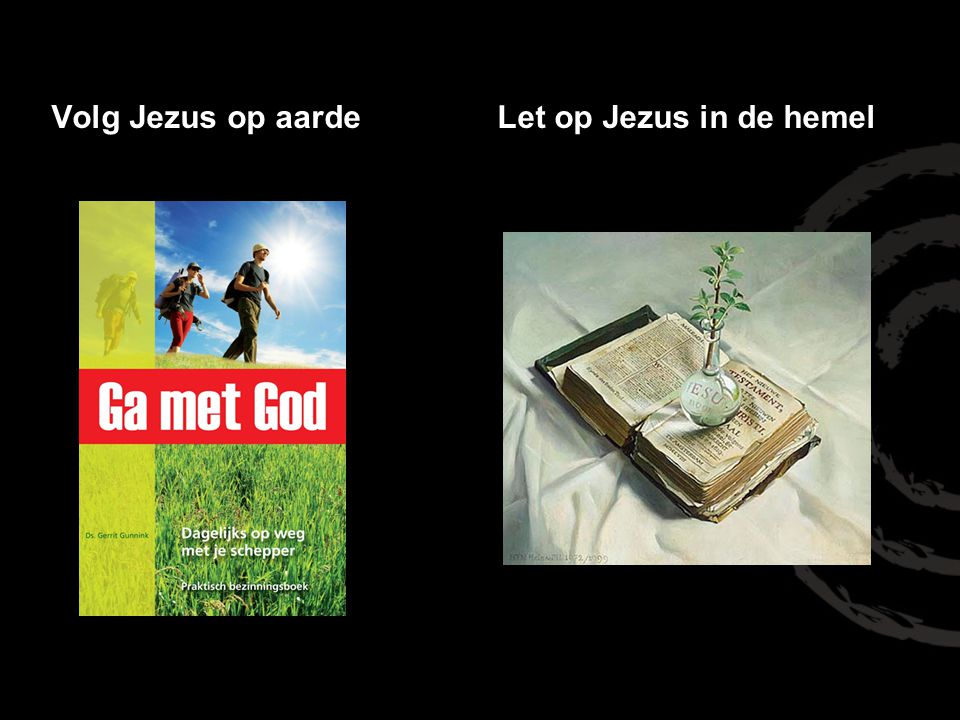 Volg Jezus op aardeLet op Jezus in de hemel