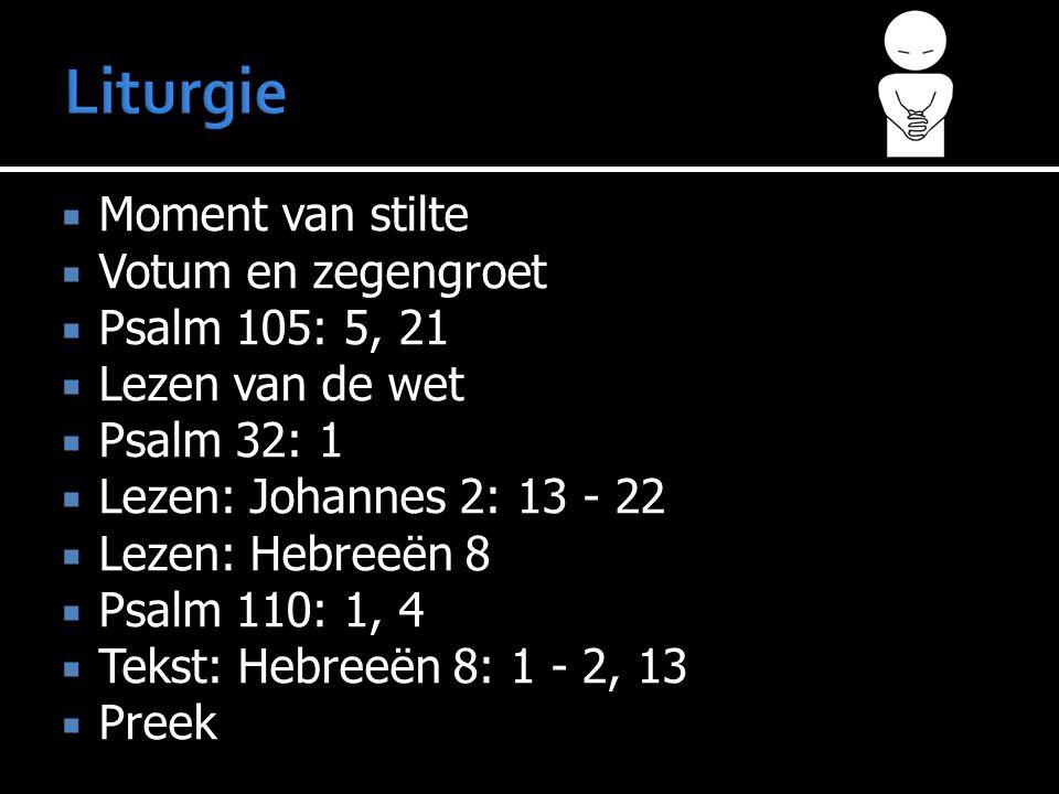 Moment van stilte  Votum en zegengroet  Psalm 105: 5, 21  Lezen van de wet  Psalm 32: 1  Lezen: Johannes 2: 13 - 22  Lezen: Hebreeën 8  Psalm 110: 1, 4  Tekst: Hebreeën 8: 1 - 2, 13  Preek  Liedboek 423  Gebed  Collecten  Liedboek 442