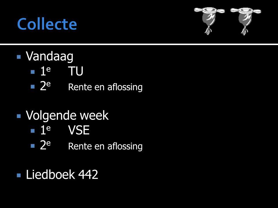  Vandaag  1 e TU  2 e Rente en aflossing  Volgende week  1 e VSE  2 e Rente en aflossing  Liedboek 442