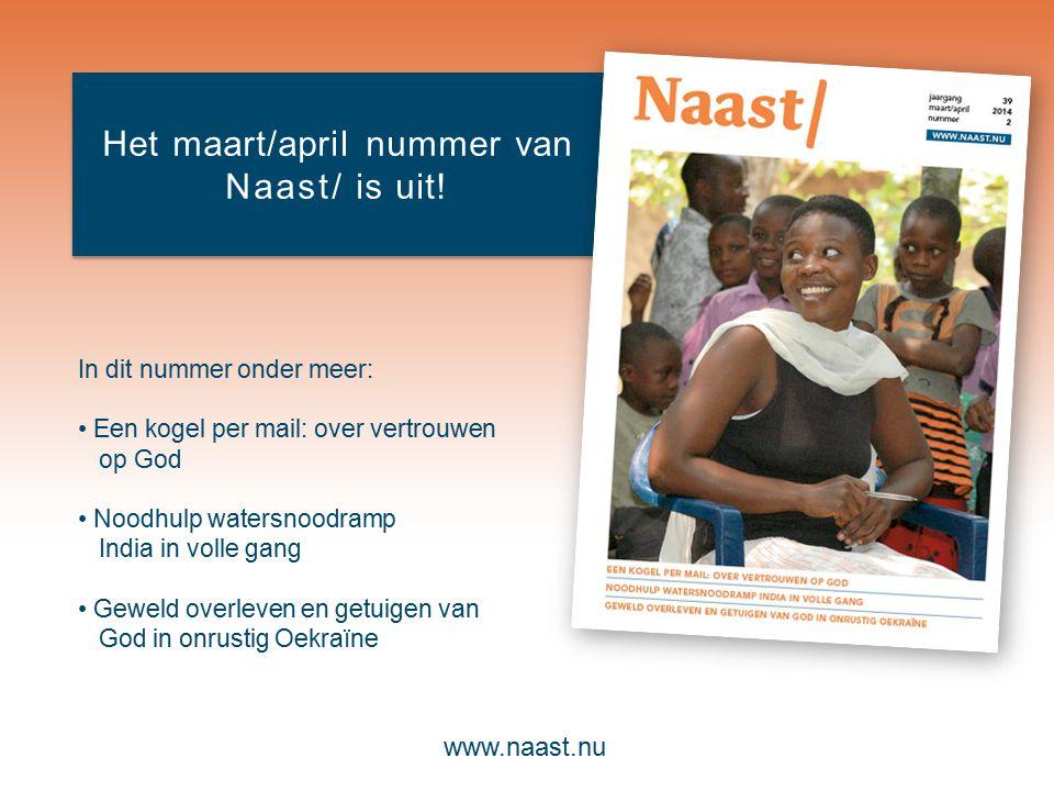 www.naast.nu Het maart/april nummer van Naast/ is uit! In dit nummer onder meer: Een kogel per mail: over vertrouwen op God Noodhulp watersnoodramp In