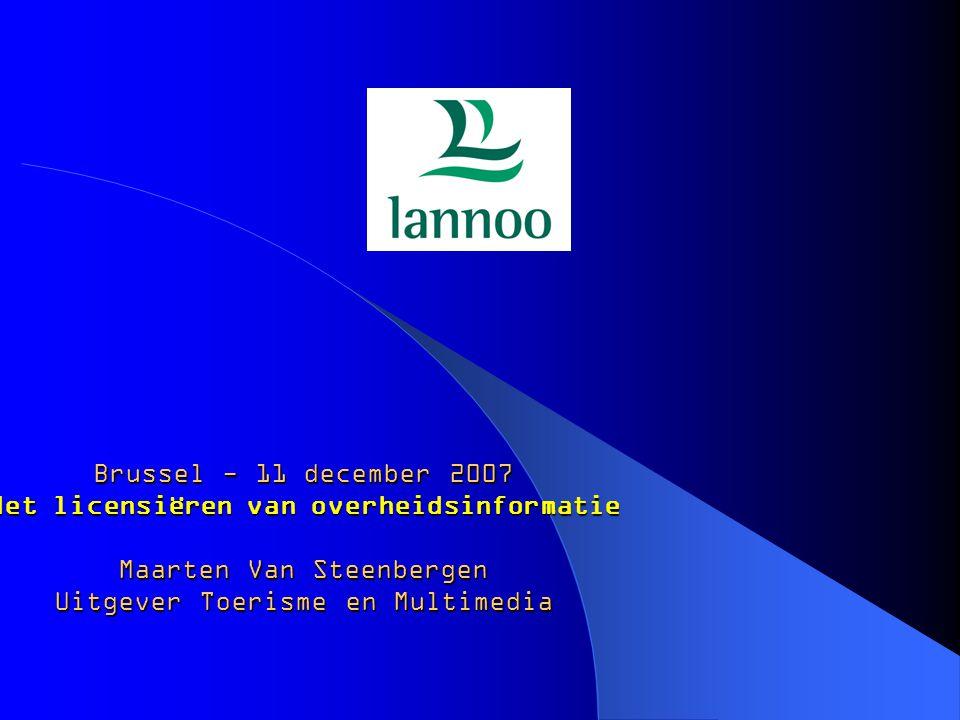 Brussel - 11 december 2007 Het licensiëren van overheidsinformatie Maarten Van Steenbergen Uitgever Toerisme en Multimedia