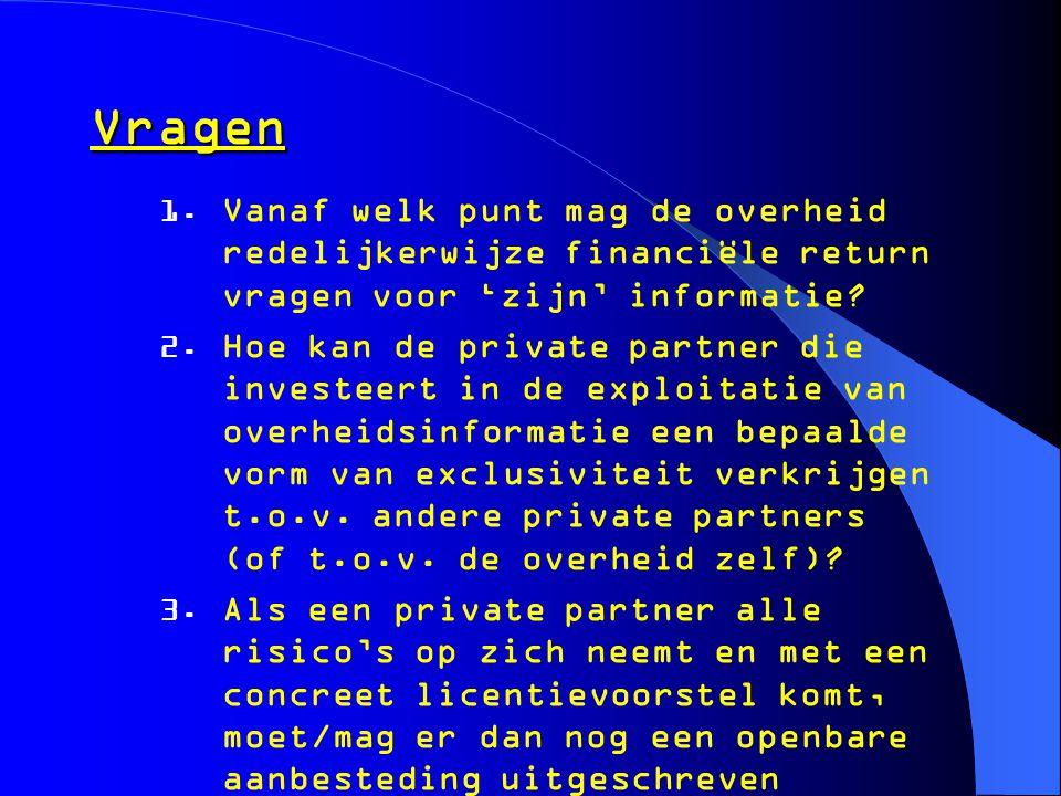 Vragen  Vanaf welk punt mag de overheid redelijkerwijze financiële return vragen voor 'zijn' informatie?  Hoe kan de private partner die investeer