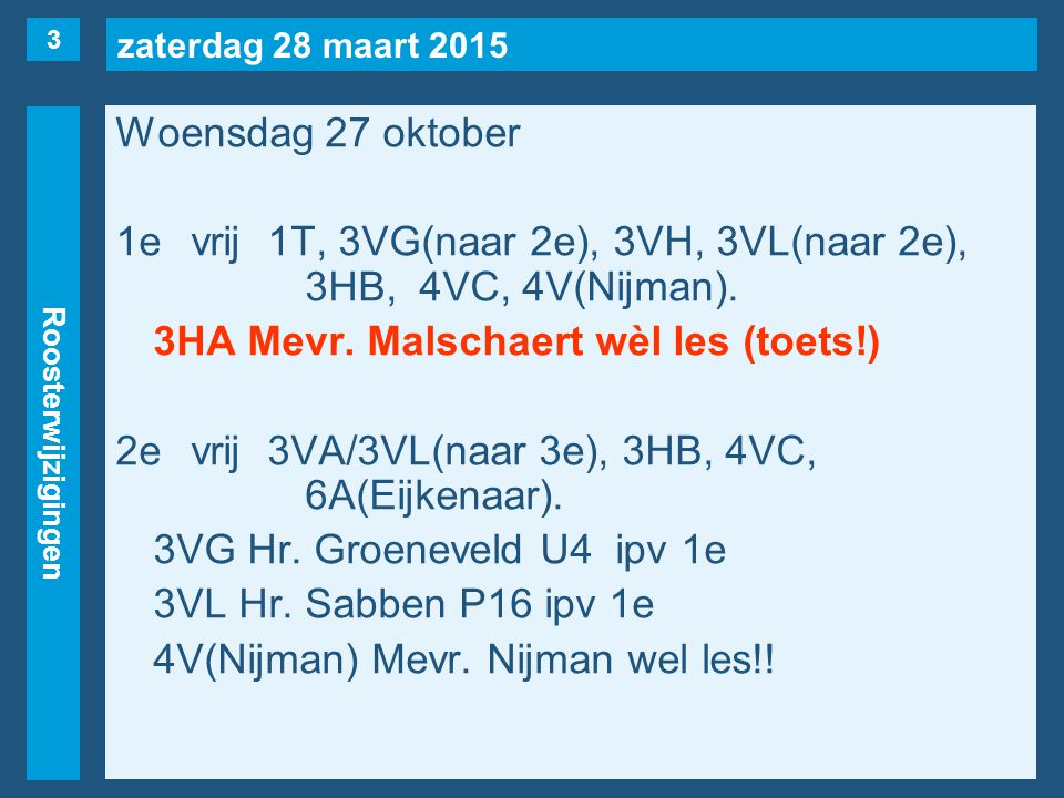 zaterdag 28 maart 2015 Roosterwijzigingen Woensdag 27 oktober 3evrij2C, 2K, 2S, 4VE, 5A(Eijkenaar).