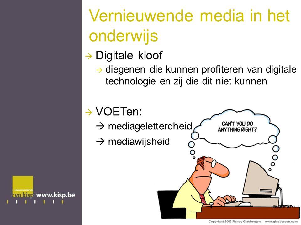 Vernieuwende media in het onderwijs  Digitale kloof  diegenen die kunnen profiteren van digitale technologie en zij die dit niet kunnen  VOETen:  mediageletterdheid  mediawijsheid