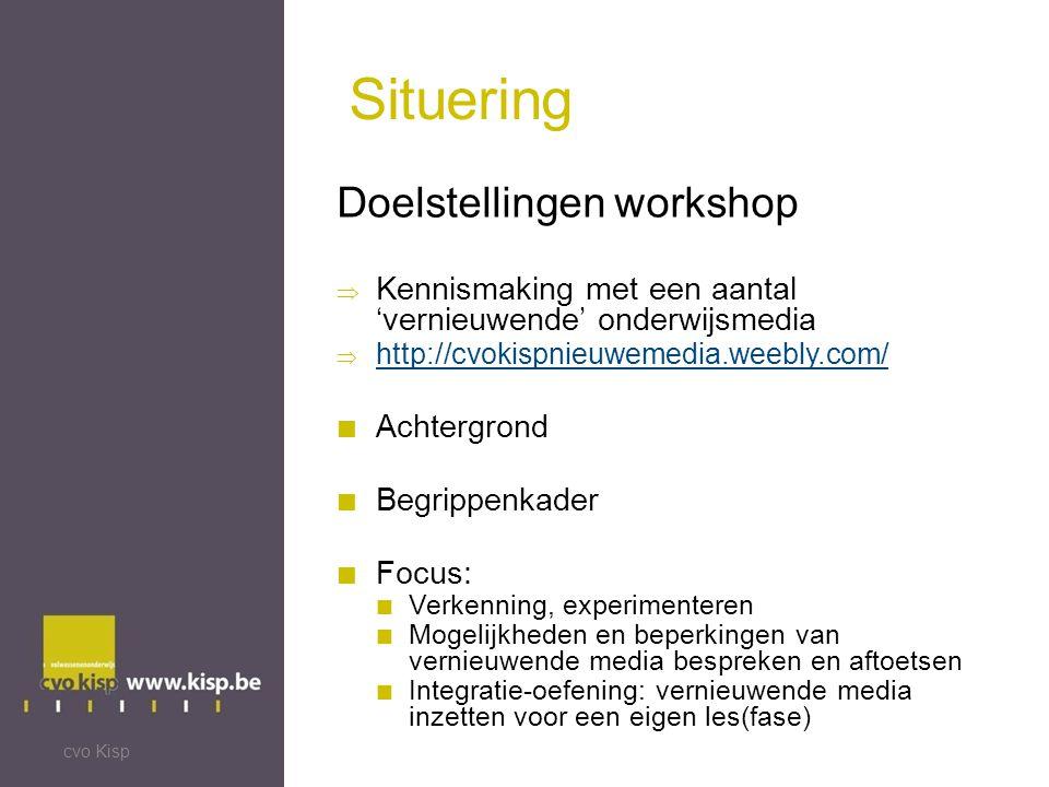 Situering Doelstellingen workshop  Kennismaking met een aantal 'vernieuwende' onderwijsmedia  http://cvokispnieuwemedia.weebly.com/  http://cvokispnieuwemedia.weebly.com/ Achtergrond Begrippenkader Focus: Verkenning, experimenteren Mogelijkheden en beperkingen van vernieuwende media bespreken en aftoetsen Integratie-oefening: vernieuwende media inzetten voor een eigen les(fase) cvo Kisp