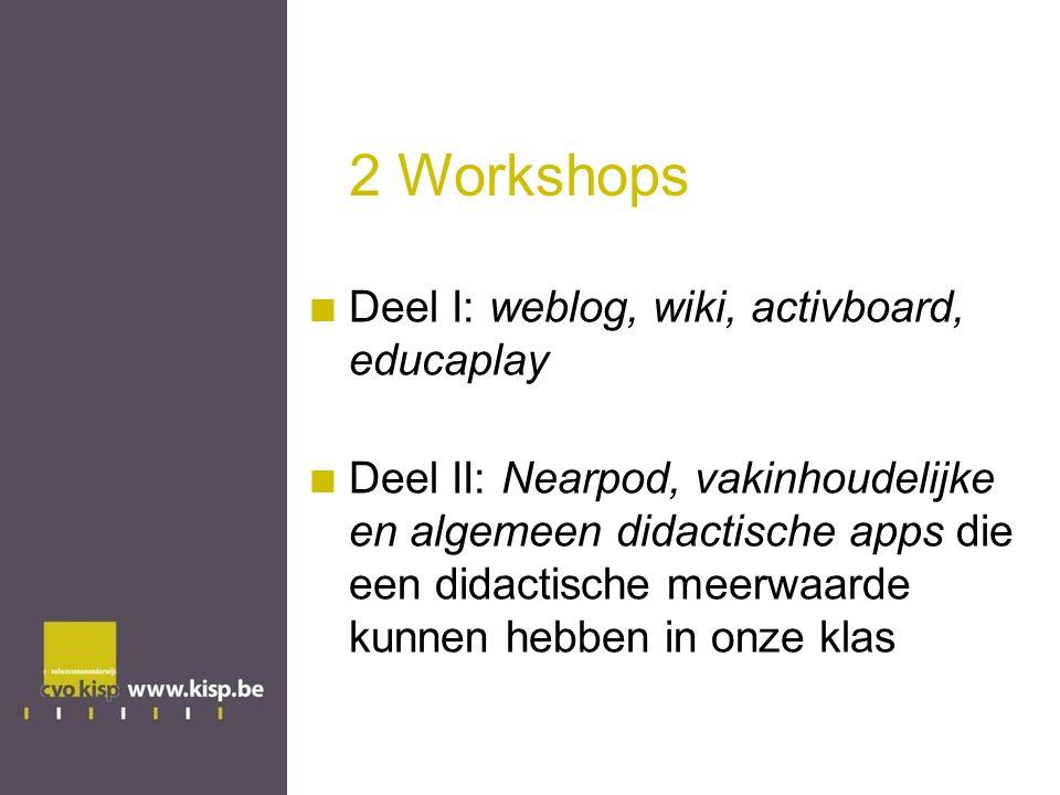 2 Workshops Deel I: weblog, wiki, activboard, educaplay Deel II: Nearpod, vakinhoudelijke en algemeen didactische apps die een didactische meerwaarde kunnen hebben in onze klas