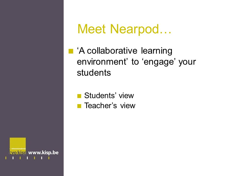 Meet Nearpod… 'A collaborative learning environment' to 'engage' your students Students' view Teacher's view