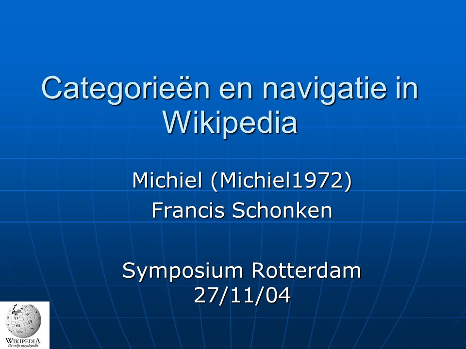 Legal stuff: Copyright (c) 2004 http://nl.wikipedia.org - http://nl.wikipedia.org/wiki/Gebruiker:Michiel1972 - Francis Schonken.http://nl.wikipedia.orghttp://nl.wikipedia.org/wiki/Gebruiker:Michiel1972 Permission is granted to copy, distribute and/or modify this document under the terms of the GNU Free Documentation License, Version 1.2 or any later version published by the Free Software Foundation; with no Invariant Sections, no Front-Cover Texts, and no Back-Cover Texts.
