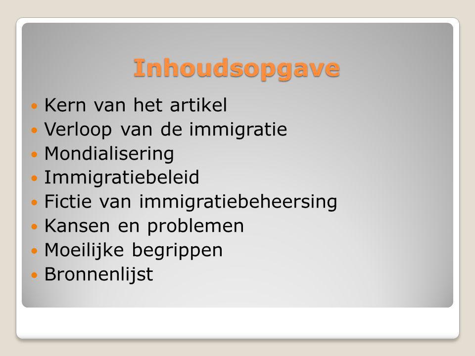Inhoudsopgave Kern van het artikel Verloop van de immigratie Mondialisering Immigratiebeleid Fictie van immigratiebeheersing Kansen en problemen Moeilijke begrippen Bronnenlijst