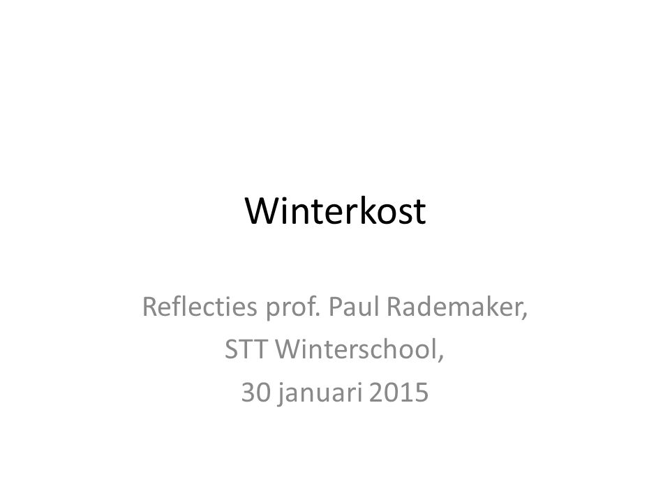 Winterkost Reflecties prof. Paul Rademaker, STT Winterschool, 30 januari 2015