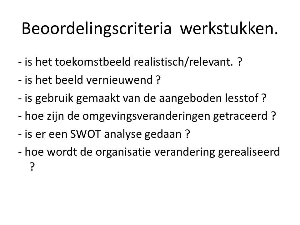 Beoordelingscriteria werkstukken. - is het toekomstbeeld realistisch/relevant.