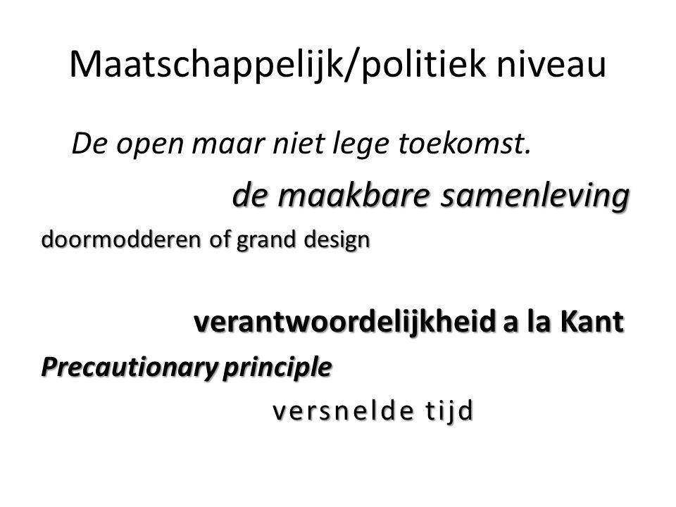 Maatschappelijk/politiek niveau De open maar niet lege toekomst.
