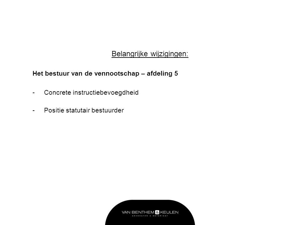 Belangrijke wijzigingen: Het bestuur van de vennootschap – afdeling 5 -Concrete instructiebevoegdheid -Positie statutair bestuurder